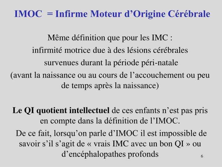 IMOC  = Infirme Moteur d'Origine Cérébrale