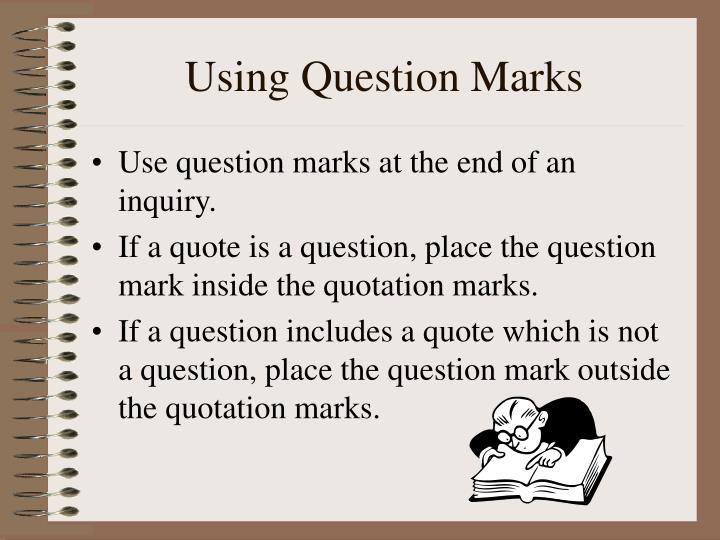 Using Question Marks