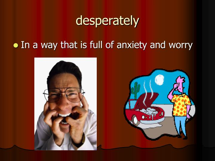 Desperately