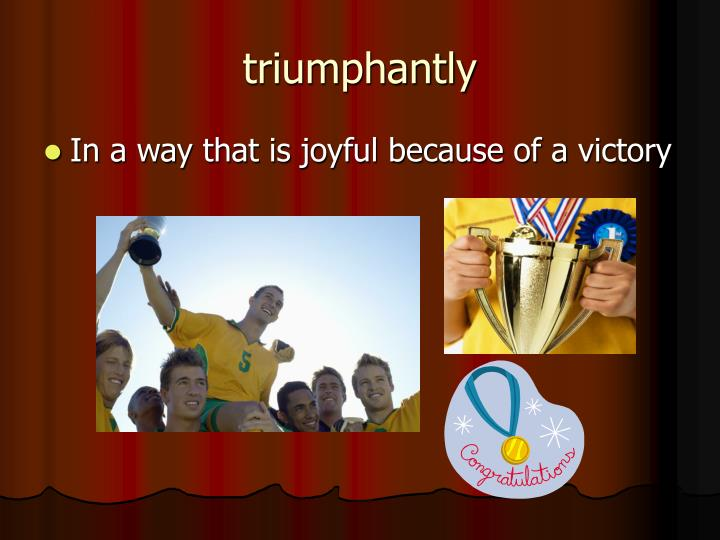 triumphantly