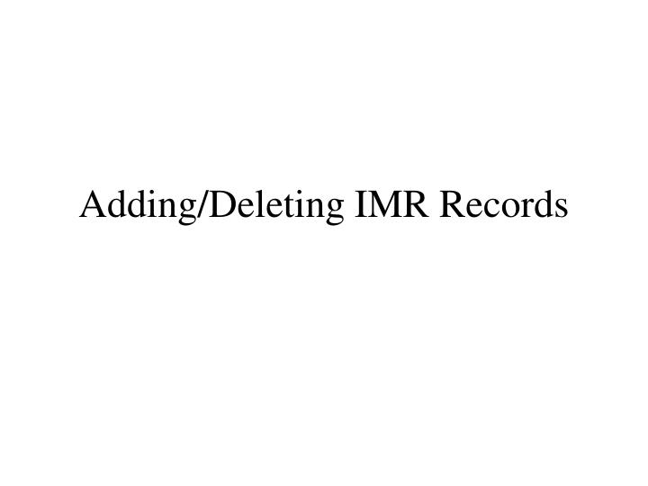 Adding/Deleting IMR Records