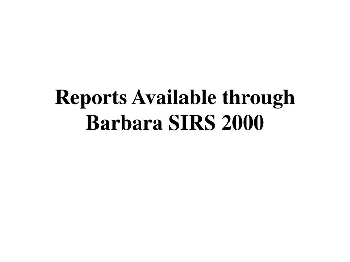 Reports Available through Barbara SIRS 2000