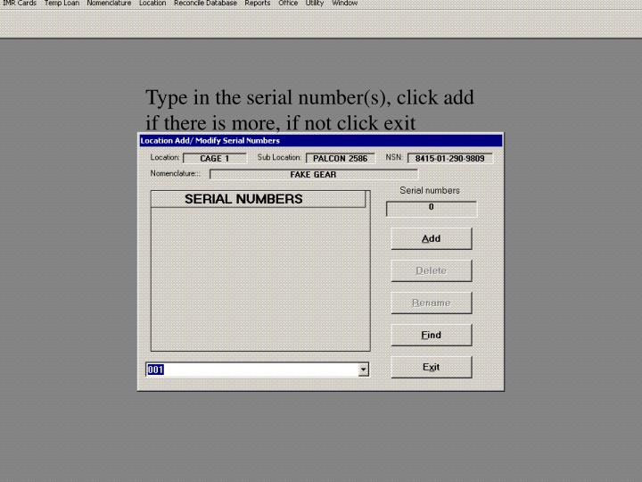 Type in the serial number(s), click add if there is more, if not click exit
