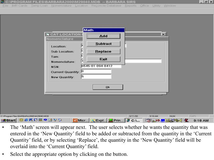 The 'Math' screen will appear next.  The user selects whether he wants the quantity that was entered in the 'New Quantity' field to be added or subtracted from the quantity in the 'Current Quantity' field, or by selecting 'Replace', the quantity in the 'New Quantity' field will be overlaid into the 'Current Quantity' field.