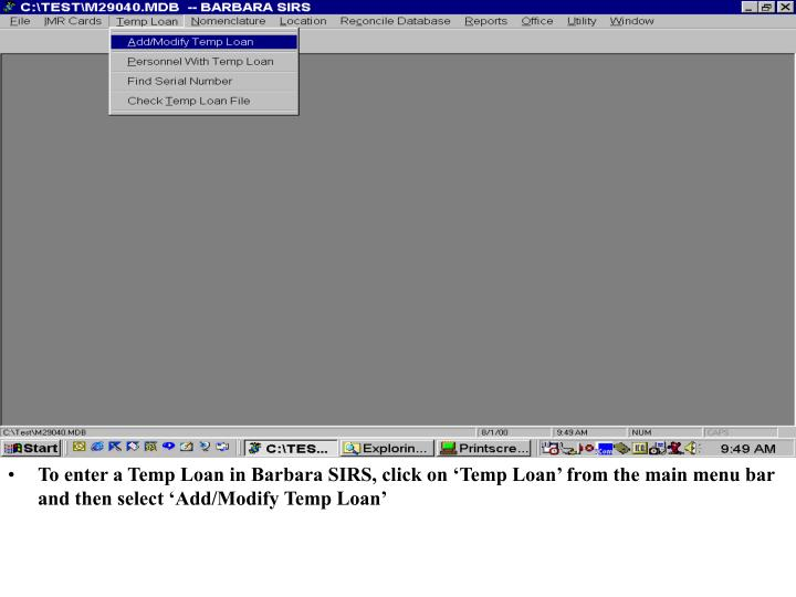 To enter a Temp Loan in Barbara SIRS, click on 'Temp Loan' from the main menu bar and then select 'Add/Modify Temp Loan'