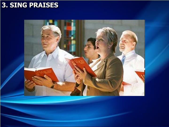 3. SING PRAISES