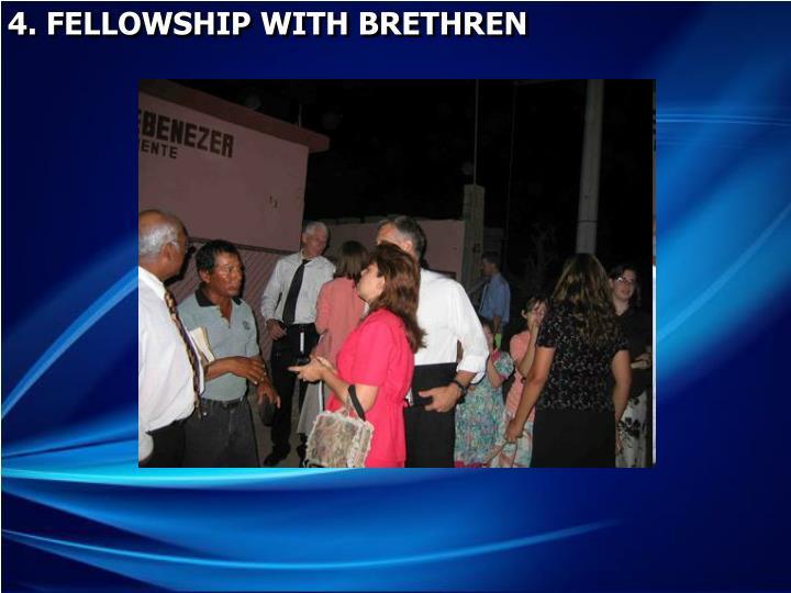 4. FELLOWSHIP WITH BRETHREN