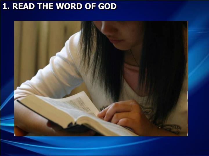 1. READ THE WORD OF GOD