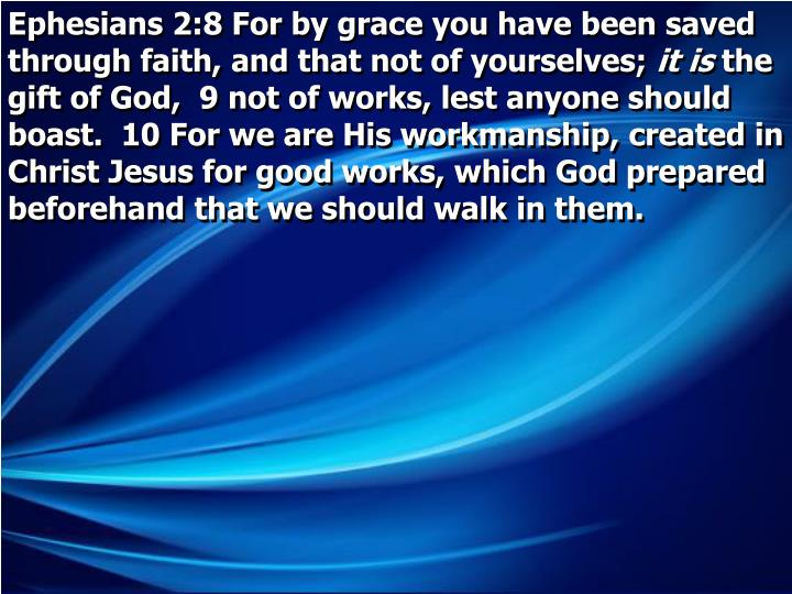 Ephesians 2:8 For by grace you have been saved through faith, and that not of yourselves;