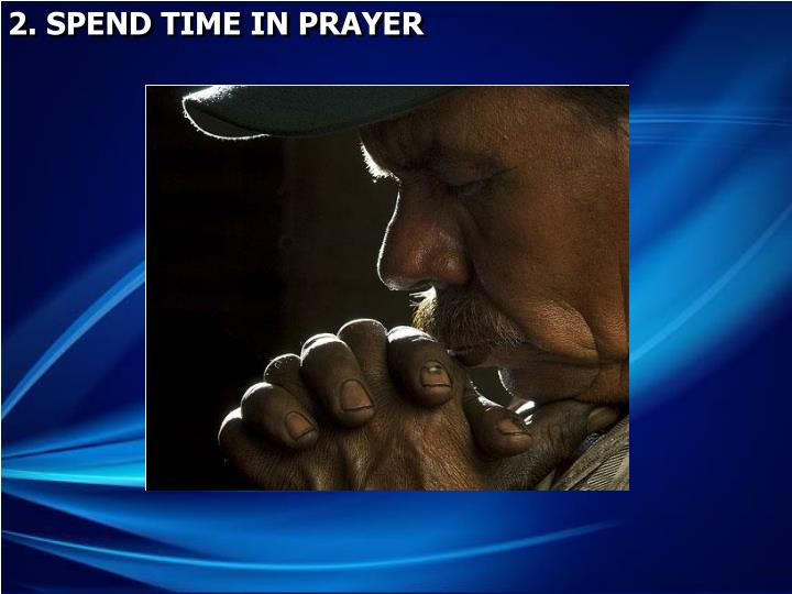 2. SPEND TIME IN PRAYER