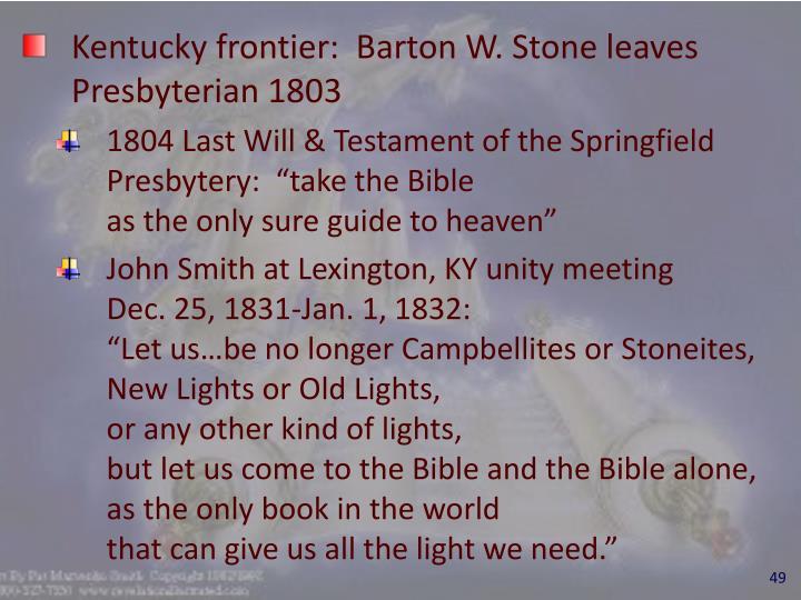 Kentucky frontier:  Barton W. Stone leaves Presbyterian 1803