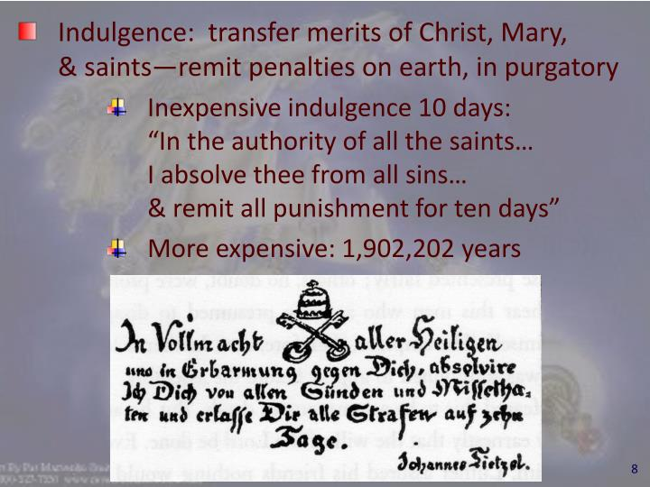 Indulgence:  transfer merits of Christ, Mary,        & saints—remit penalties on earth, in purgatory