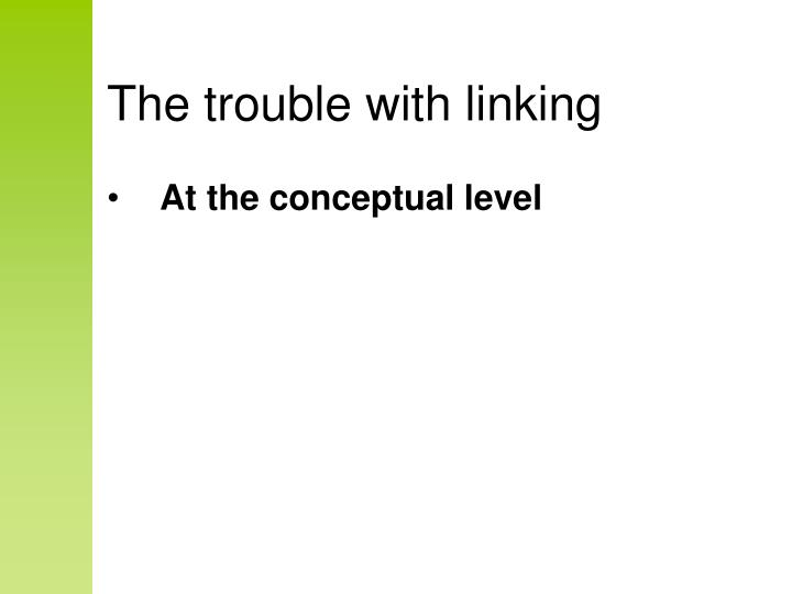 The trouble with linking