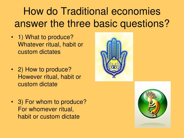How do Traditional economies answer the three basic questions?