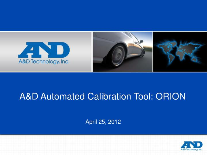 A&D Automated Calibration Tool: ORION