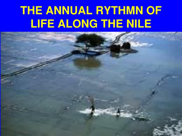 THE ANNUAL RYTHMN OF LIFE ALONG THE NILE
