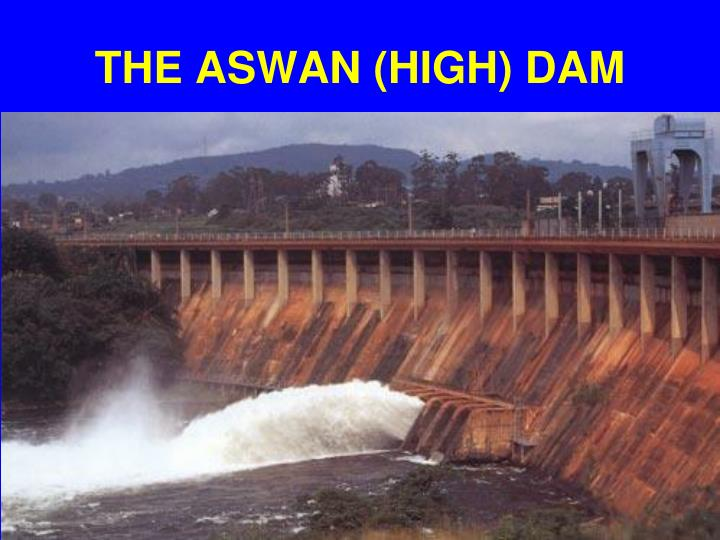 THE ASWAN (HIGH) DAM