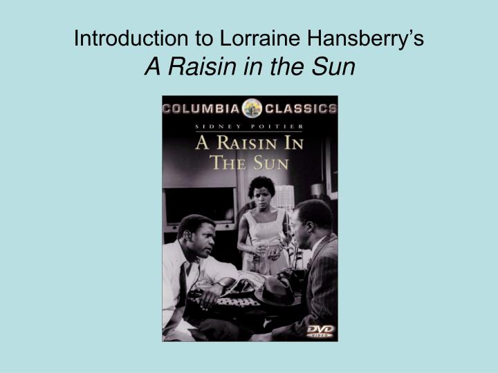 Introduction to lorraine hansberry s a raisin in the sun