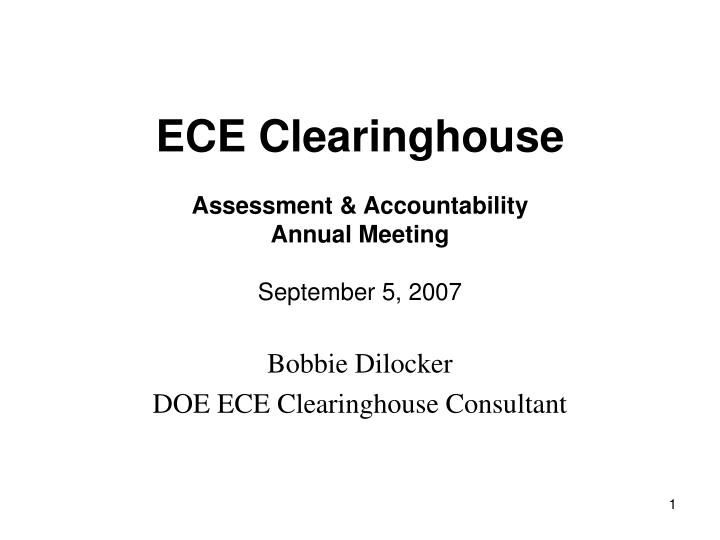 Ece clearinghouse assessment accountability annual meeting september 5 2007