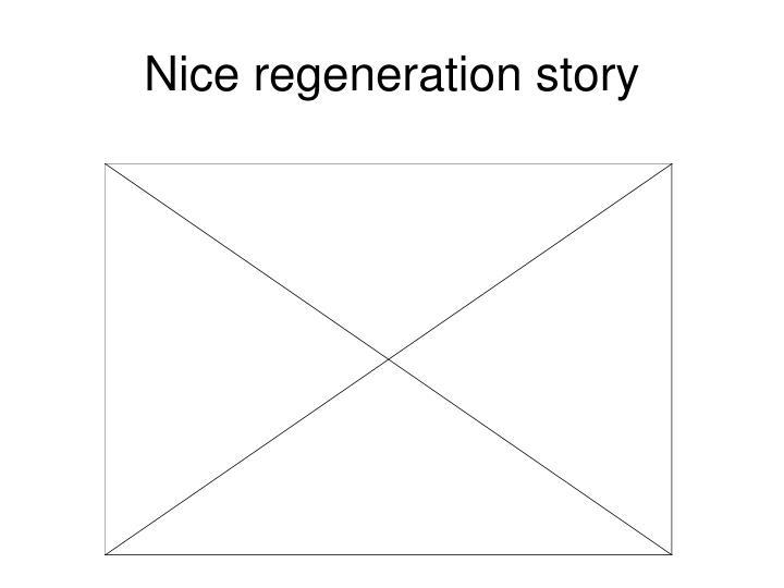 Nice regeneration story