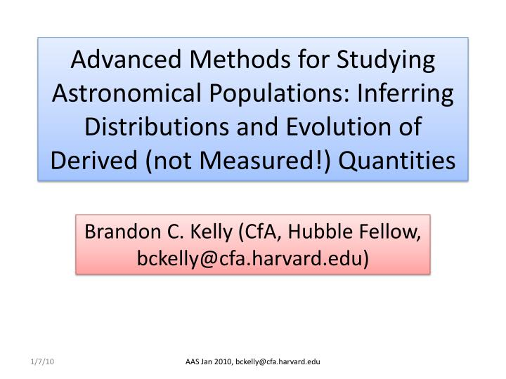 Advanced Methods for Studying Astronomical Populations: Inferring Distributions and Evolution of Der...