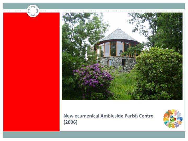 New ecumenical Ambleside Parish Centre (2006)