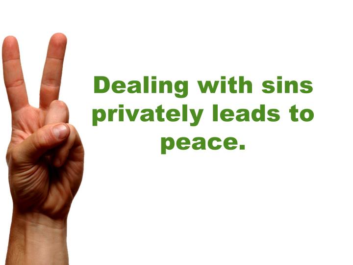Dealing with sins privately leads to
