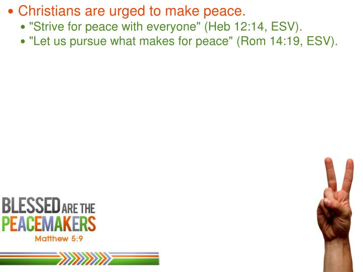 Christians are urged to make peace.