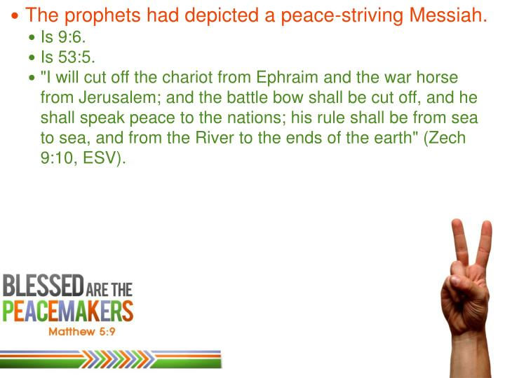 The prophets had depicted a peace-striving Messiah.