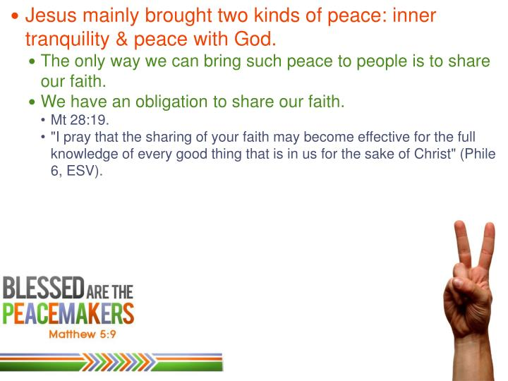 Jesus mainly brought two kinds of peace: inner tranquility & peace with God.