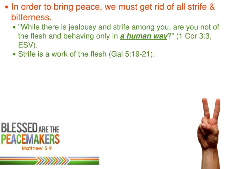 In order to bring peace, we must get rid of all strife & bitterness.
