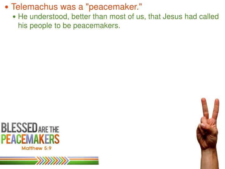 "Telemachus was a ""peacemaker."""