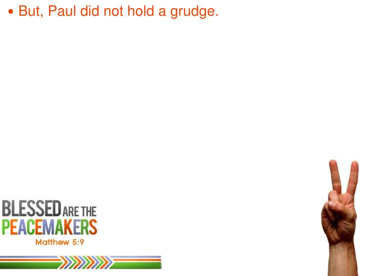 But, Paul did not hold a grudge.