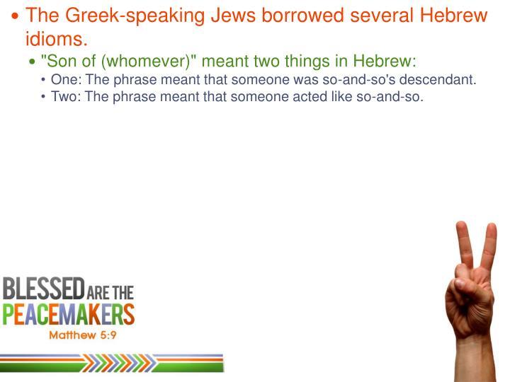 The Greek-speaking Jews borrowed several Hebrew idioms.
