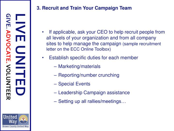 If applicable, ask your CEO to help recruit people from all levels of your organization and from all company sites to help manage the campaign