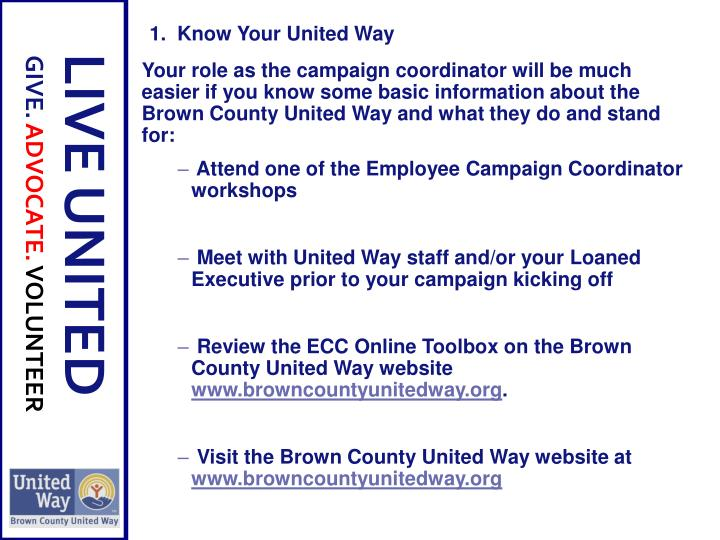 Your role as the campaign coordinator will be much easier if you know some basic information about the Brown County United Way and what they do and stand for: