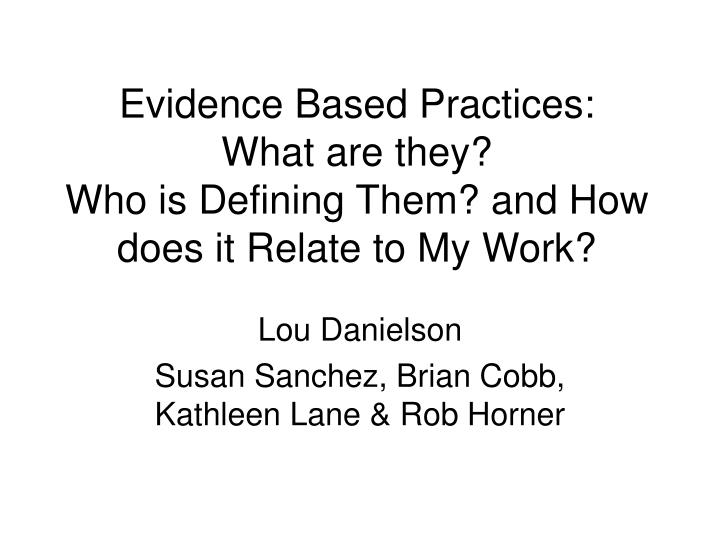 Evidence based practices what are they who is defining them and how does it relate to my work