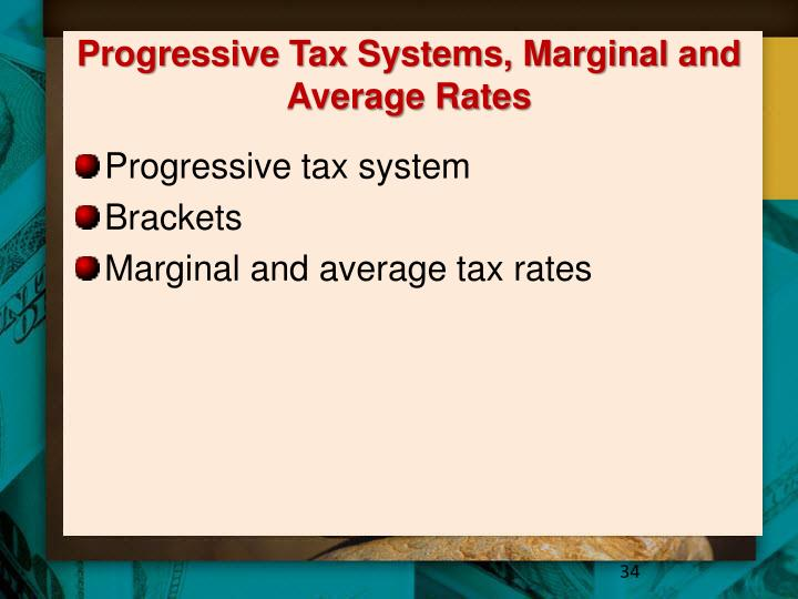 Progressive Tax Systems, Marginal and Average Rates