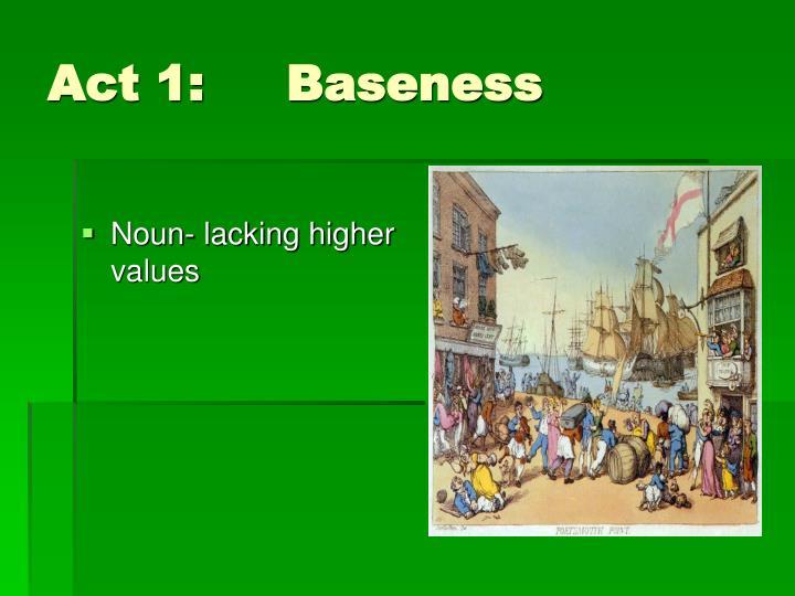 Act 1: Baseness