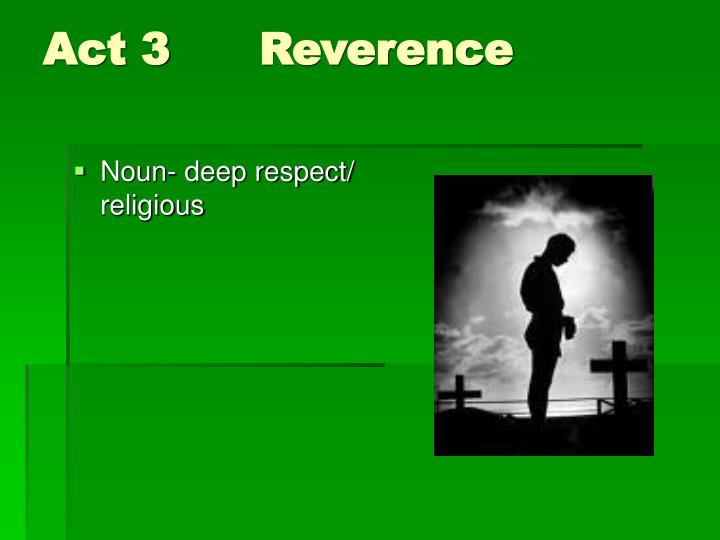 Act 3		Reverence