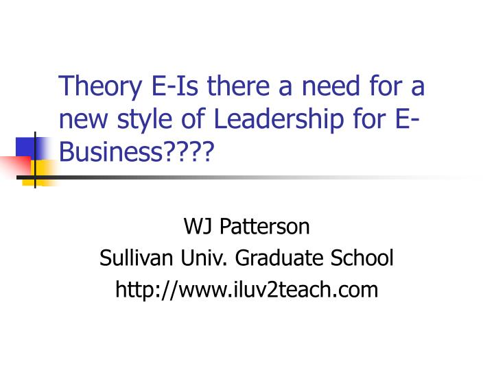 Theory E-Is there a need for a new style of Leadership for E-Business????