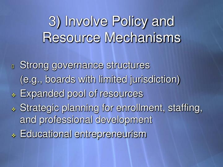 3) Involve Policy and