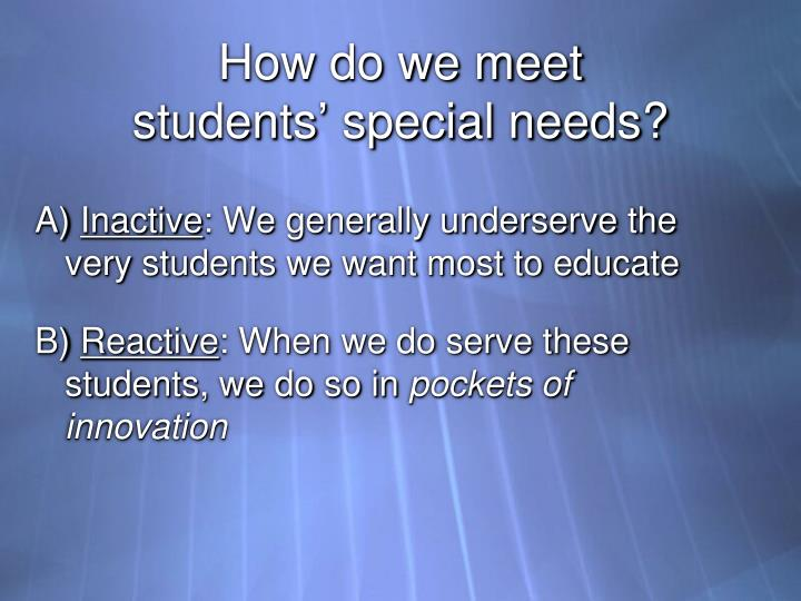 How do we meet students special needs