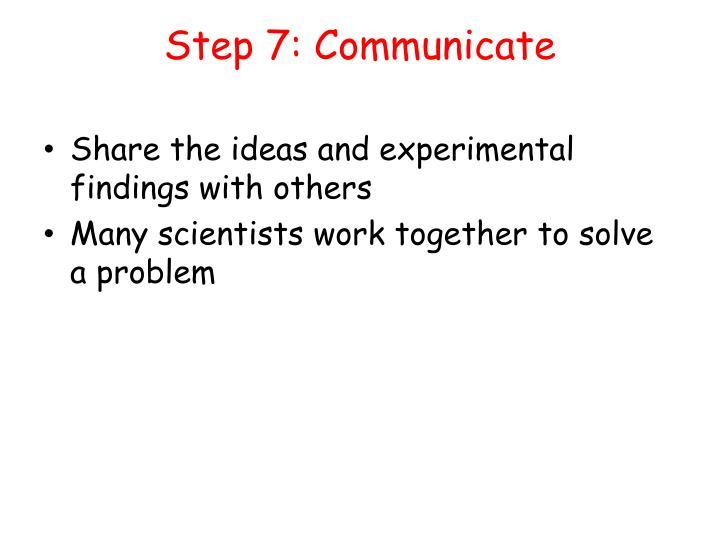 Step 7: Communicate