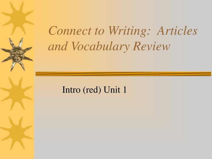Connect to writing articles and vocabulary review