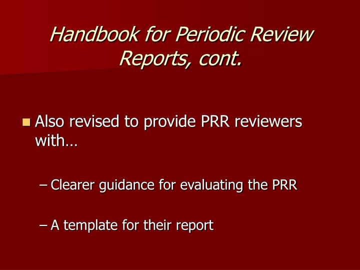 Handbook for Periodic Review Reports, cont.