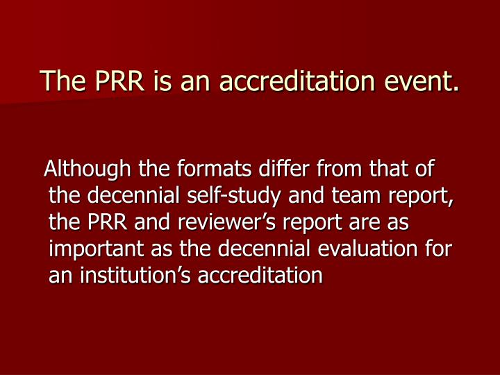 The PRR is an accreditation event.