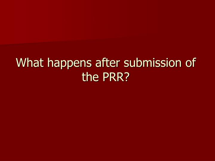 What happens after submission of the PRR?