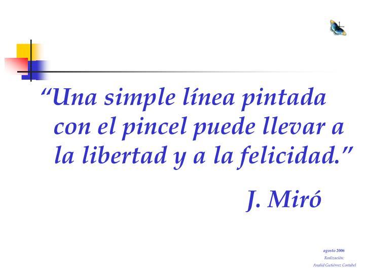 """""""Una simple línea pintada con el pincel puede llevar a la libertad y a la felicidad."""""""