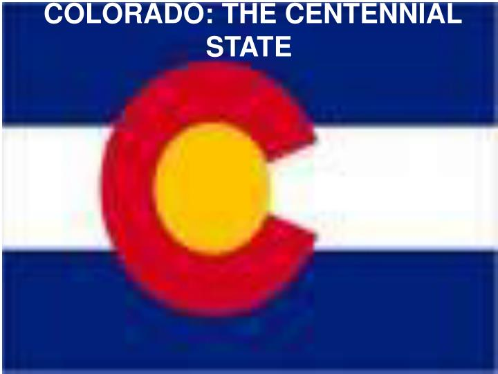 COLORADO: THE CENTENNIAL STATE
